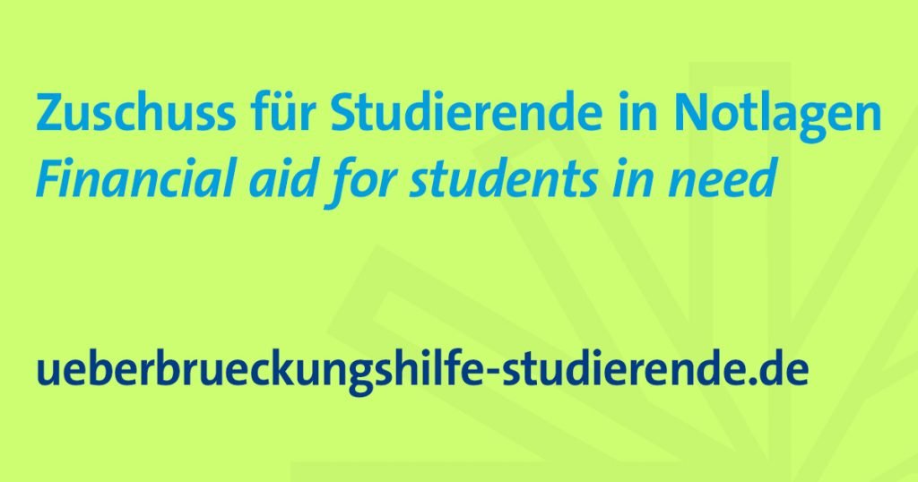 Grafik mit dem Text:  Zuschuss für Studierende in Notlagen Financial aid for students in need ueberbrueckungshilfe-studierende.de